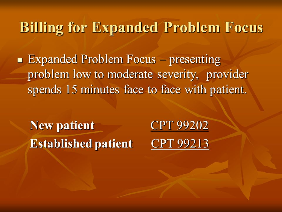 Billing for Expanded Problem Focus Expanded Problem Focus – presenting problem low to moderate severity, provider spends 15 minutes face to face with