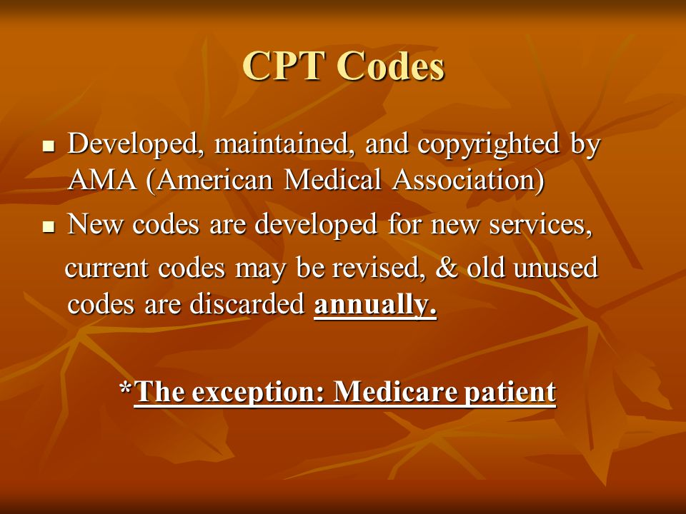 CPT Codes Developed, maintained, and copyrighted by AMA (American Medical Association) Developed, maintained, and copyrighted by AMA (American Medical
