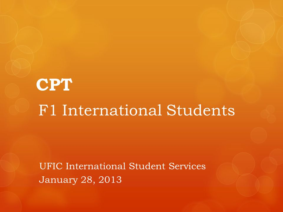 CPT F1 International Students UFIC International Student Services January 28, 2013