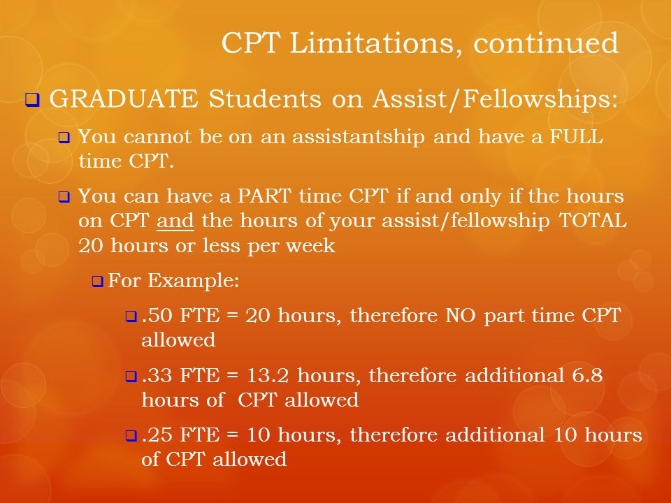  GRADUATE Students on Assist/Fellowships:  You cannot be on an assistantship and have a FULL time CPT.