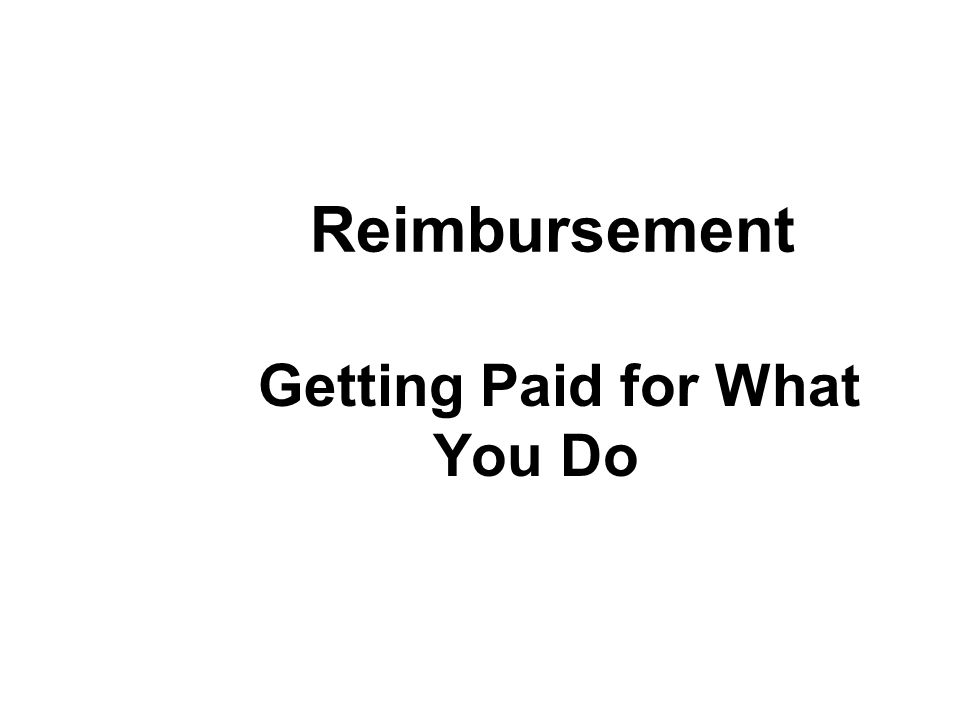 Reimbursement Getting Paid for What You Do