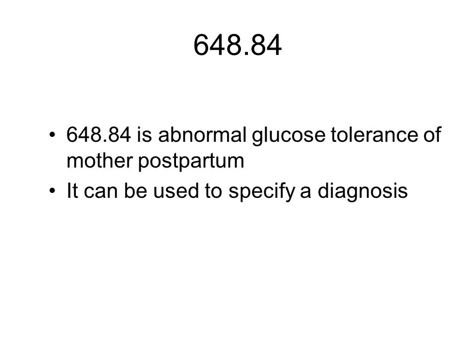648.84 648.84 is abnormal glucose tolerance of mother postpartum It can be used to specify a diagnosis