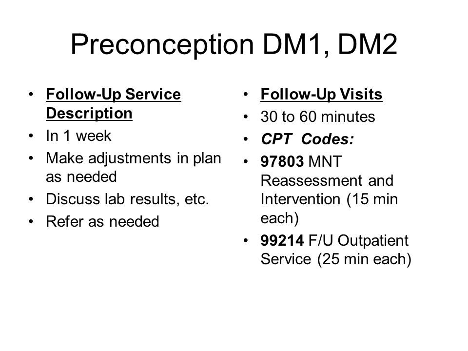 Preconception DM1, DM2 Follow-Up Service Description In 1 week Make adjustments in plan as needed Discuss lab results, etc.