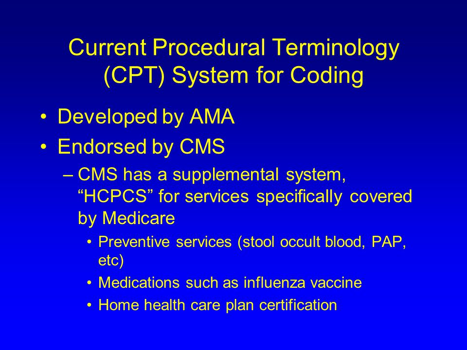 CPT system, cont'd All codes have a code number, usually 5 digits, a description, and an RVU value RVU: Relative Value Unit--a measure of resources needed to provide a service, and a reimbursement methodology –Work RVU (wRVU) –Practice expense RVU –Malpractice expense RVU