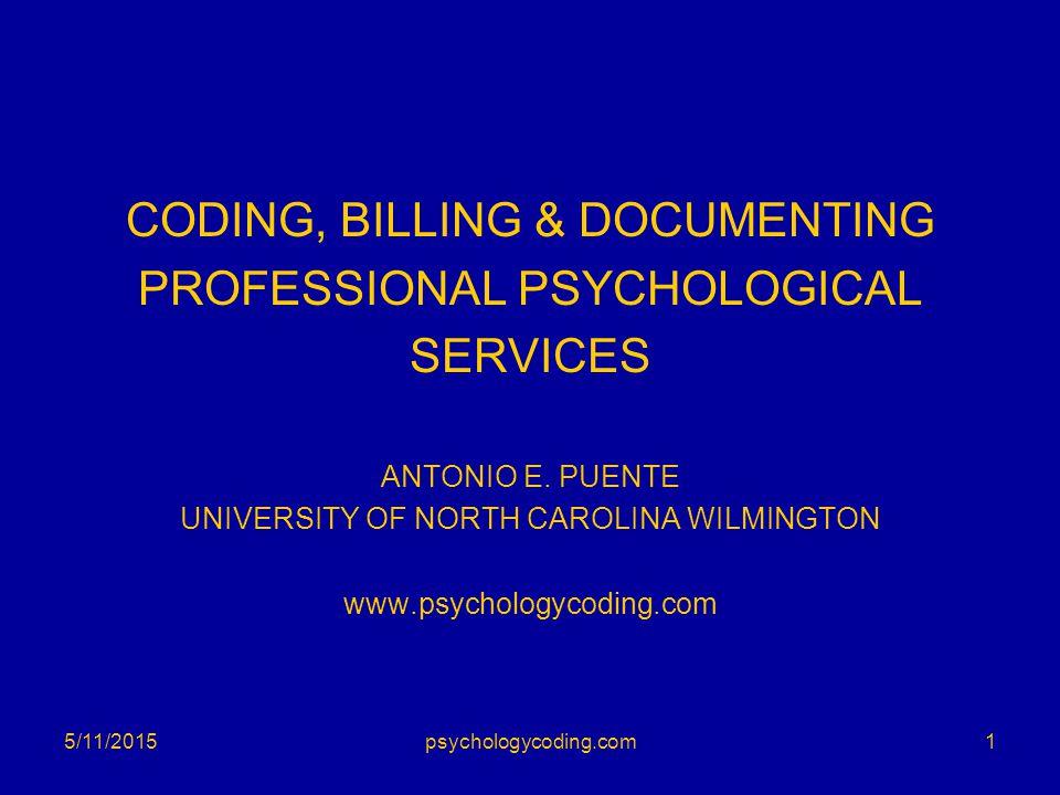 CODING, BILLING & DOCUMENTING PROFESSIONAL PSYCHOLOGICAL SERVICES ANTONIO E. PUENTE UNIVERSITY OF NORTH CAROLINA WILMINGTON www.psychologycoding.com 5