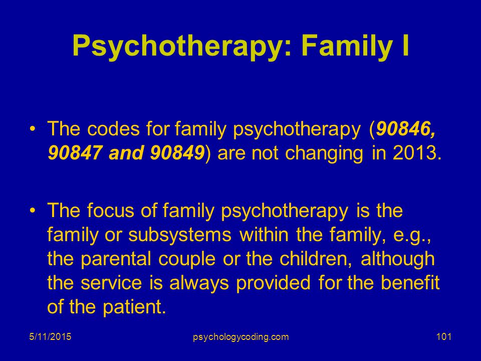 Psychotherapy: Family I The codes for family psychotherapy (90846, 90847 and 90849) are not changing in 2013. The focus of family psychotherapy is the