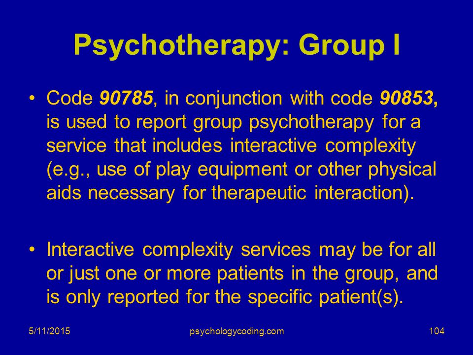 Psychotherapy: Group I Code 90785, in conjunction with code 90853, is used to report group psychotherapy for a service that includes interactive compl