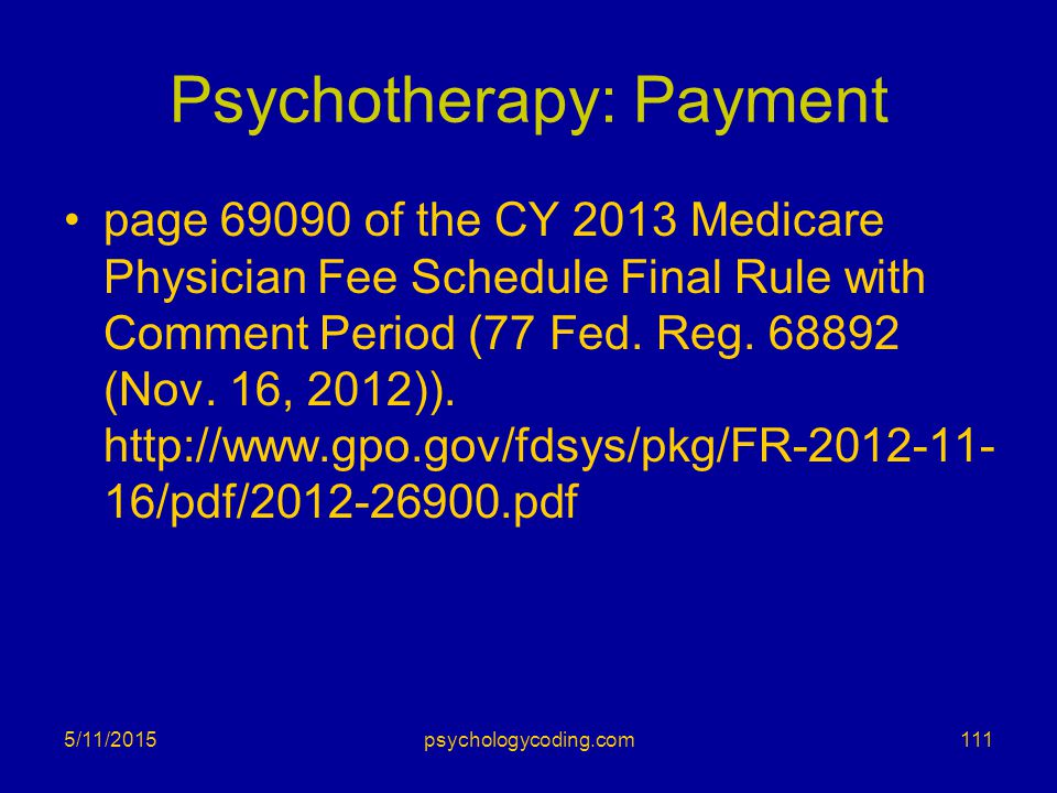 Psychotherapy: Payment page 69090 of the CY 2013 Medicare Physician Fee Schedule Final Rule with Comment Period (77 Fed. Reg. 68892 (Nov. 16, 2012)).