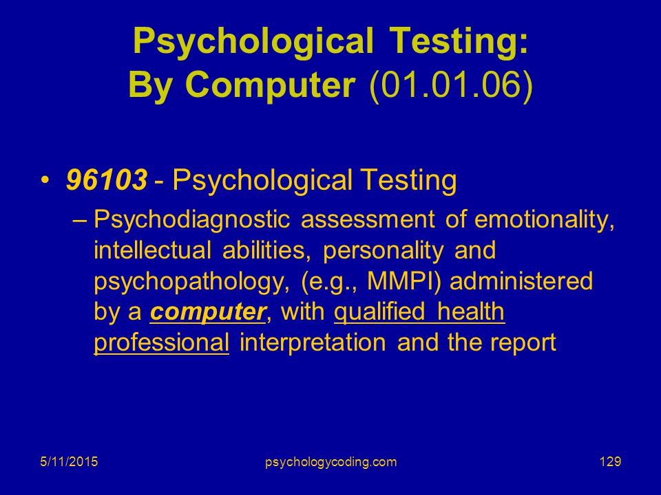 5/11/2015 Psychological Testing: By Computer (01.01.06) 96103 - Psychological Testing –Psychodiagnostic assessment of emotionality, intellectual abili