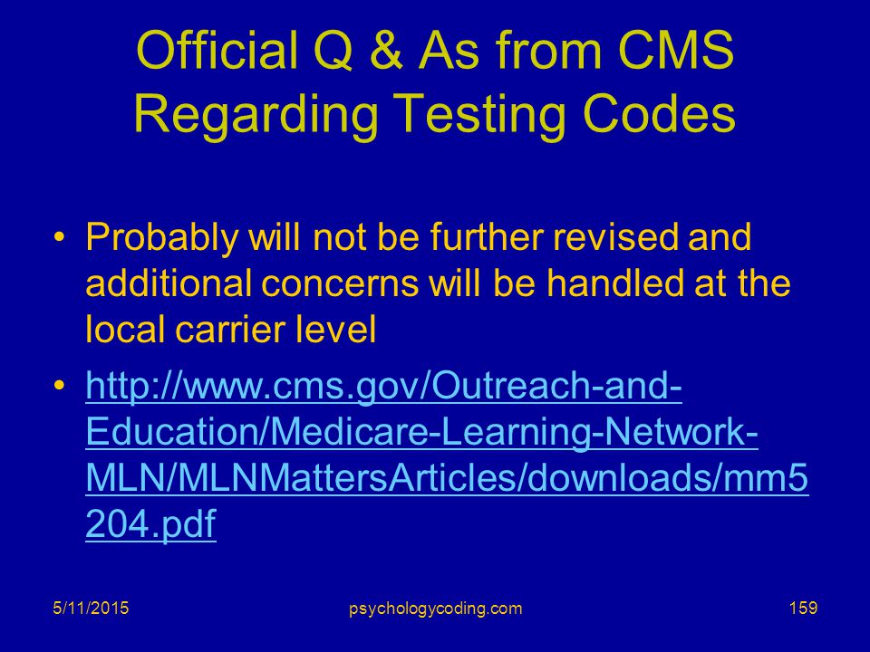 5/11/2015 Official Q & As from CMS Regarding Testing Codes Probably will not be further revised and additional concerns will be handled at the local c