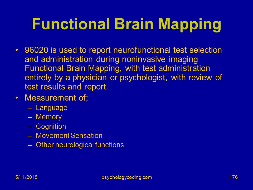 5/11/2015 Functional Brain Mapping 96020 is used to report neurofunctional test selection and administration during noninvasive imaging Functional Bra
