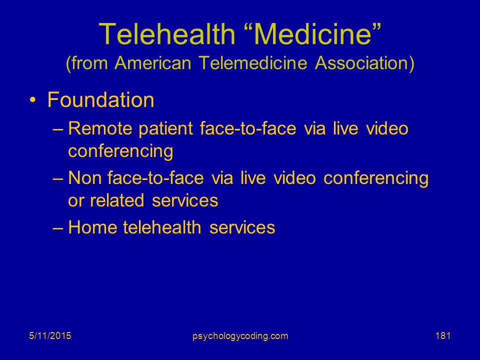 """Telehealth """"Medicine"""" (from American Telemedicine Association) Foundation –Remote patient face-to-face via live video conferencing –Non face-to-face v"""