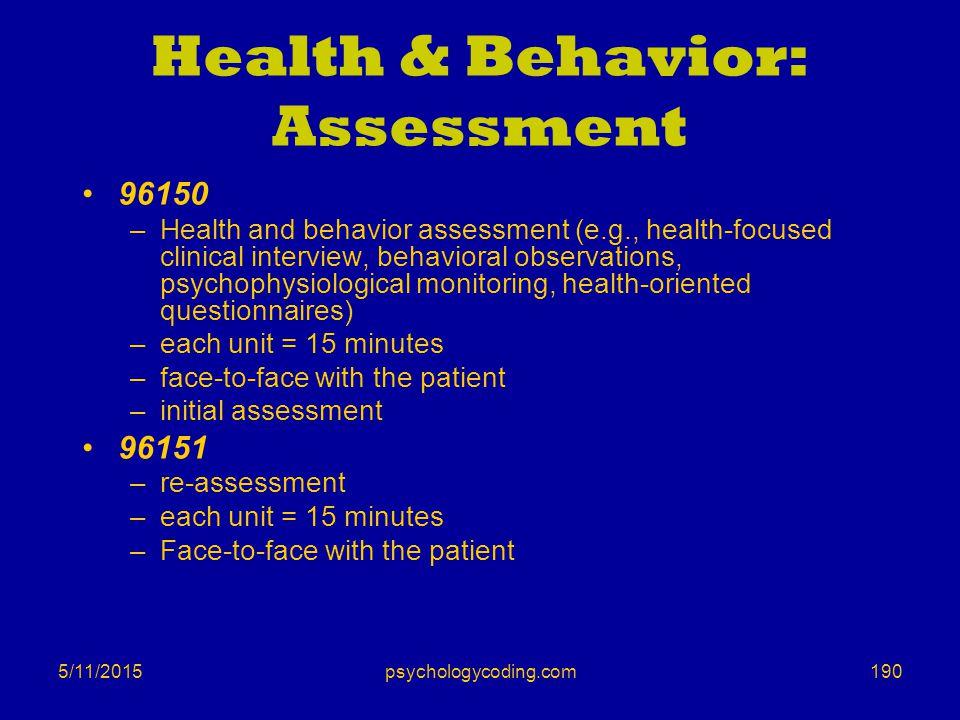 5/11/2015 Health & Behavior: Assessment 96150 –Health and behavior assessment (e.g., health-focused clinical interview, behavioral observations, psych