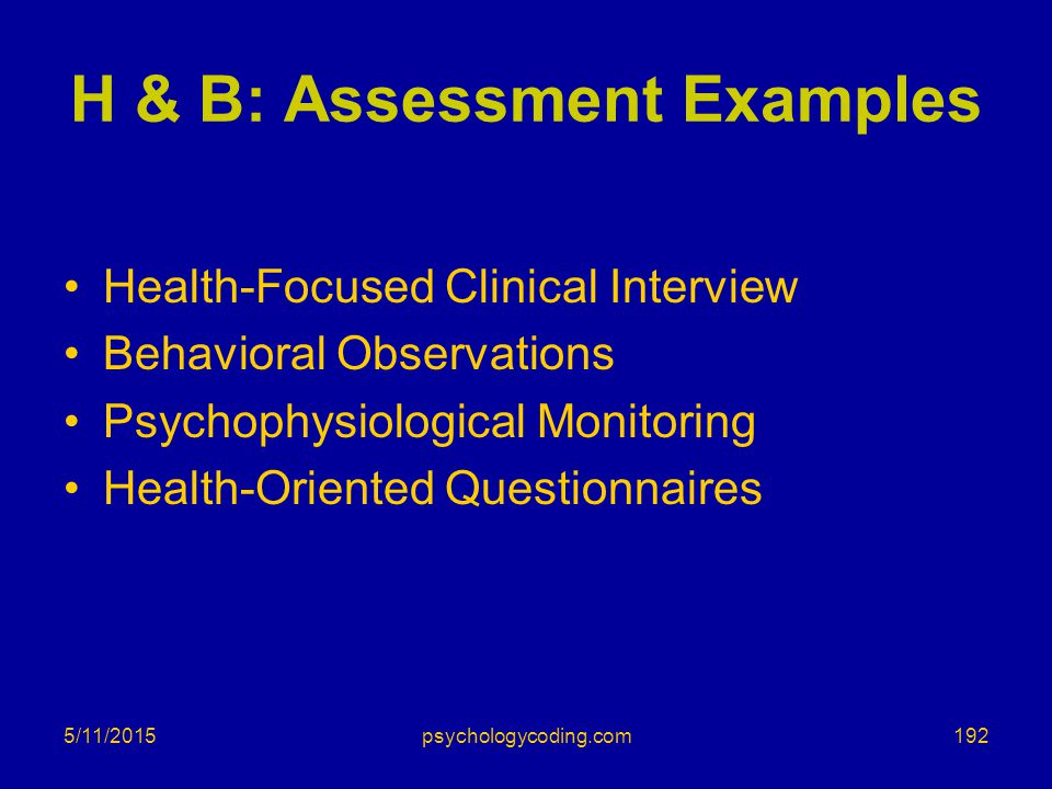 5/11/2015 H & B: Assessment Examples Health-Focused Clinical Interview Behavioral Observations Psychophysiological Monitoring Health-Oriented Question