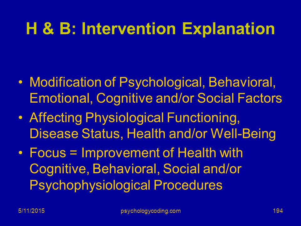 5/11/2015 H & B: Intervention Explanation Modification of Psychological, Behavioral, Emotional, Cognitive and/or Social Factors Affecting Physiologica