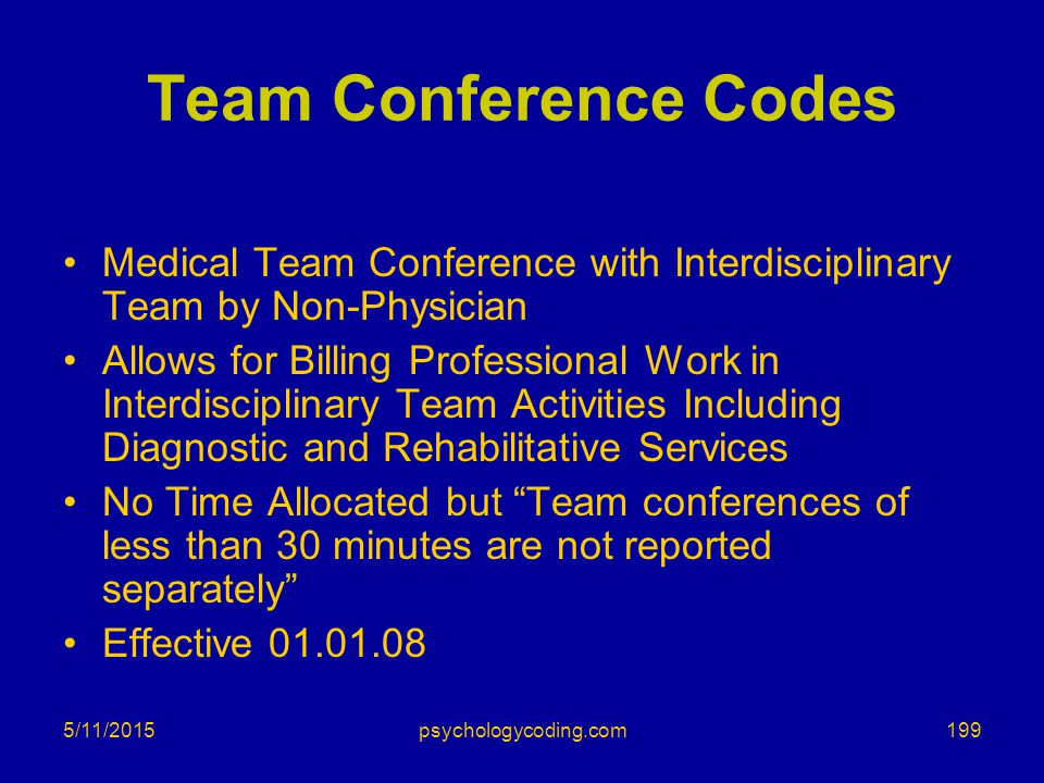 5/11/2015 Team Conference Codes Medical Team Conference with Interdisciplinary Team by Non-Physician Allows for Billing Professional Work in Interdisc