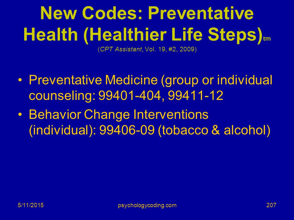 New Codes: Preventative Health (Healthier Life Steps) tm (CPT Assistant, Vol. 19, #2, 2009) Preventative Medicine (group or individual counseling: 994