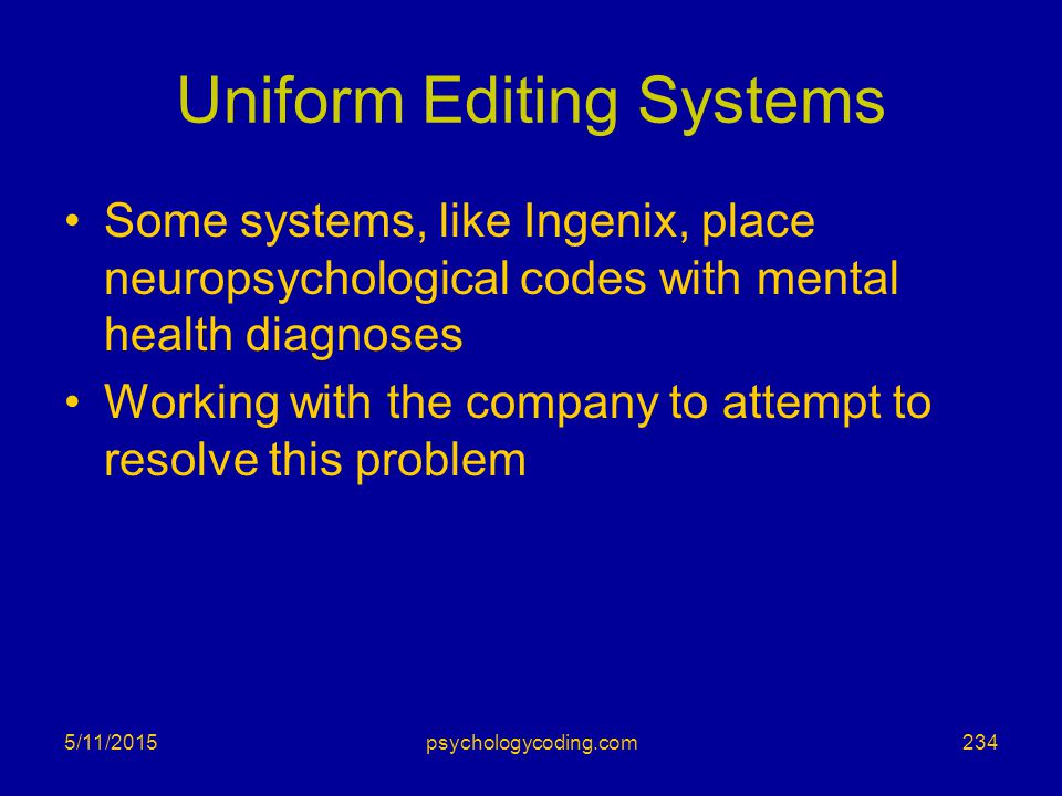 Uniform Editing Systems Some systems, like Ingenix, place neuropsychological codes with mental health diagnoses Working with the company to attempt to