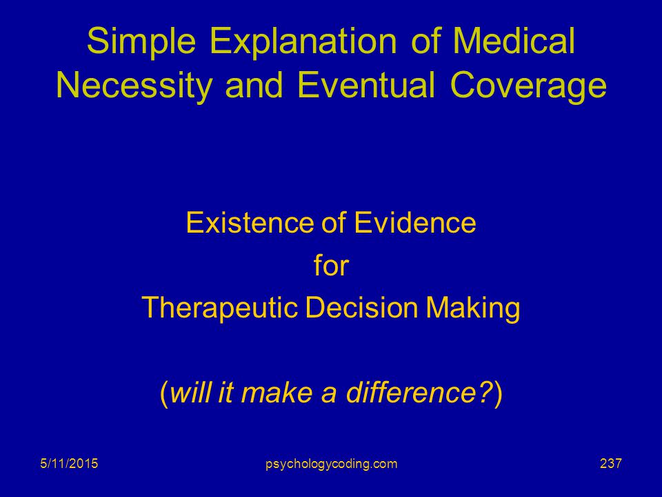 Simple Explanation of Medical Necessity and Eventual Coverage Existence of Evidence for Therapeutic Decision Making (will it make a difference?) 5/11/