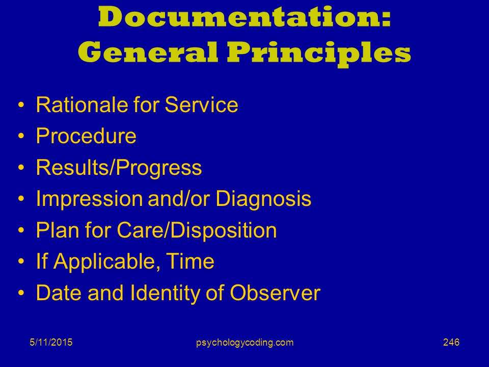 5/11/2015 Documentation: General Principles Rationale for Service Procedure Results/Progress Impression and/or Diagnosis Plan for Care/Disposition If
