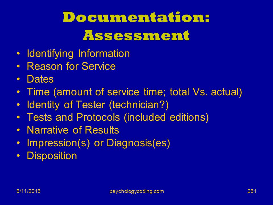 5/11/2015 Documentation: Assessment Identifying Information Reason for Service Dates Time (amount of service time; total Vs. actual) Identity of Teste