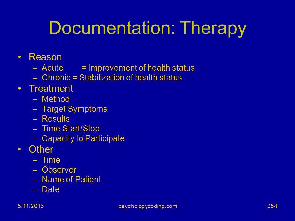 5/11/2015 Documentation: Therapy Reason –Acute = Improvement of health status –Chronic = Stabilization of health status Treatment –Method –Target Symp