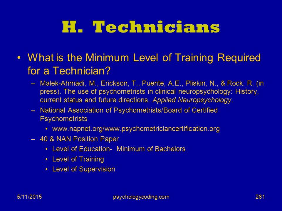 5/11/2015 H. Technicians What is the Minimum Level of Training Required for a Technician? –Malek-Ahmadi, M., Erickson, T., Puente, A.E., Pliskin, N.,
