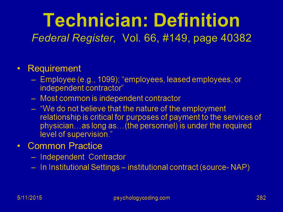"""5/11/2015 Technician: Definition Federal Register, Vol. 66, #149, page 40382 Requirement –Employee (e.g., 1099); """"employees, leased employees, or inde"""