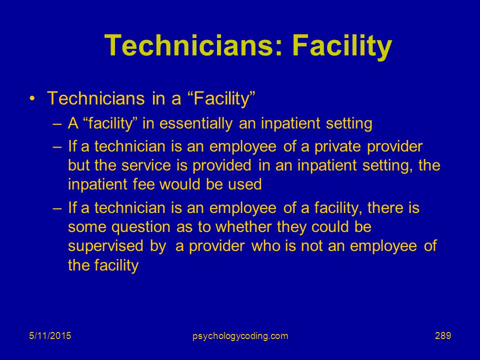 """5/11/2015 Technicians: Facility Technicians in a """"Facility"""" –A """"facility"""" in essentially an inpatient setting –If a technician is an employee of a pri"""