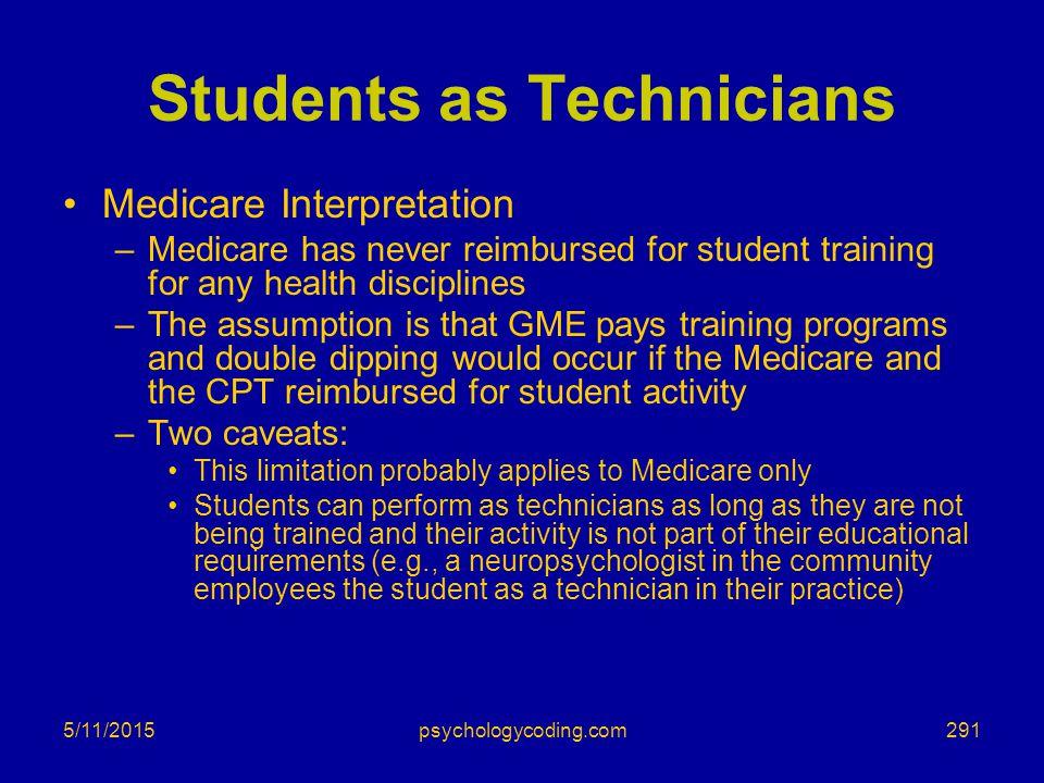 5/11/2015 Students as Technicians Medicare Interpretation –Medicare has never reimbursed for student training for any health disciplines –The assumpti