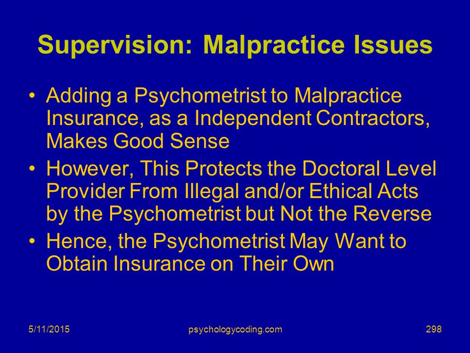 5/11/2015 Supervision: Malpractice Issues Adding a Psychometrist to Malpractice Insurance, as a Independent Contractors, Makes Good Sense However, Thi