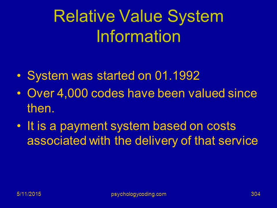 Relative Value System Information System was started on 01.1992 Over 4,000 codes have been valued since then. It is a payment system based on costs as