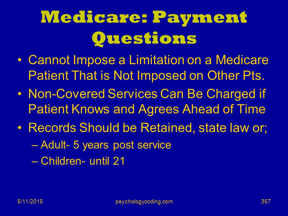 5/11/2015 Medicare: Payment Questions Cannot Impose a Limitation on a Medicare Patient That is Not Imposed on Other Pts. Non-Covered Services Can Be C