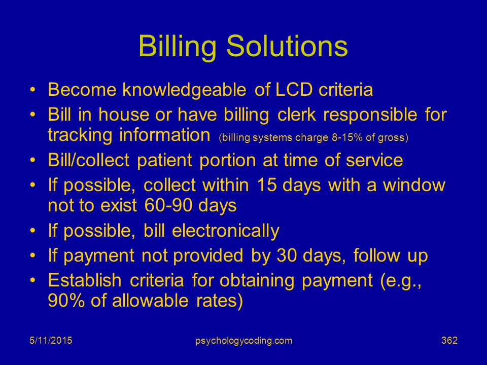 5/11/2015 Billing Solutions Become knowledgeable of LCD criteria Bill in house or have billing clerk responsible for tracking information (billing sys