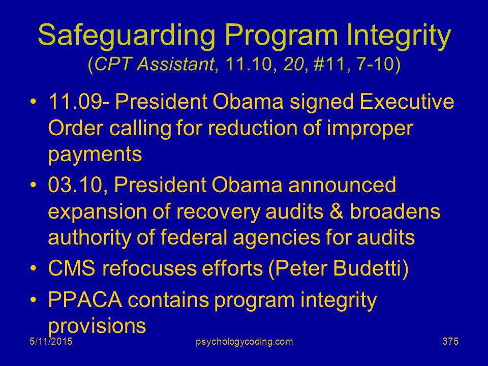 Safeguarding Program Integrity (CPT Assistant, 11.10, 20, #11, 7-10) 11.09- President Obama signed Executive Order calling for reduction of improper p