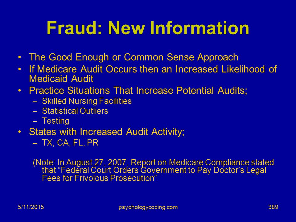 5/11/2015 Fraud: New Information The Good Enough or Common Sense Approach If Medicare Audit Occurs then an Increased Likelihood of Medicaid Audit Prac