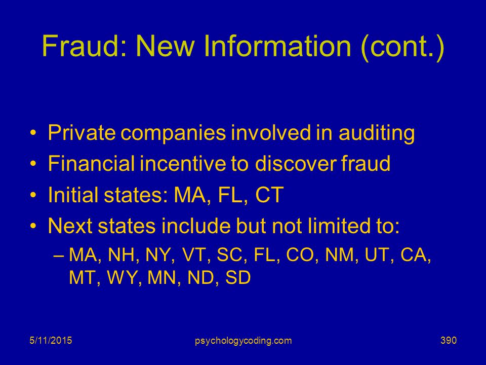 5/11/2015 Fraud: New Information (cont.) Private companies involved in auditing Financial incentive to discover fraud Initial states: MA, FL, CT Next
