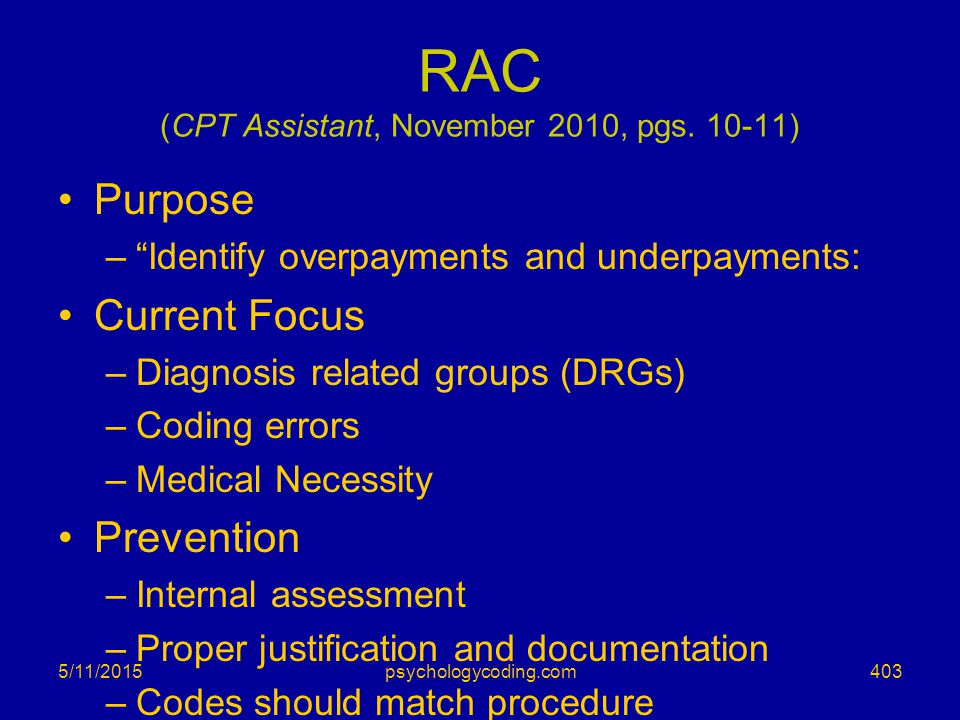 """RAC (CPT Assistant, November 2010, pgs. 10-11) Purpose –""""Identify overpayments and underpayments: Current Focus –Diagnosis related groups (DRGs) –Codi"""
