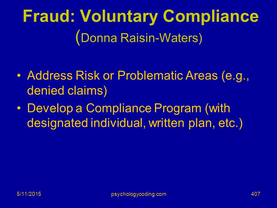 5/11/2015 Fraud: Voluntary Compliance ( Donna Raisin-Waters) Address Risk or Problematic Areas (e.g., denied claims) Develop a Compliance Program (wit