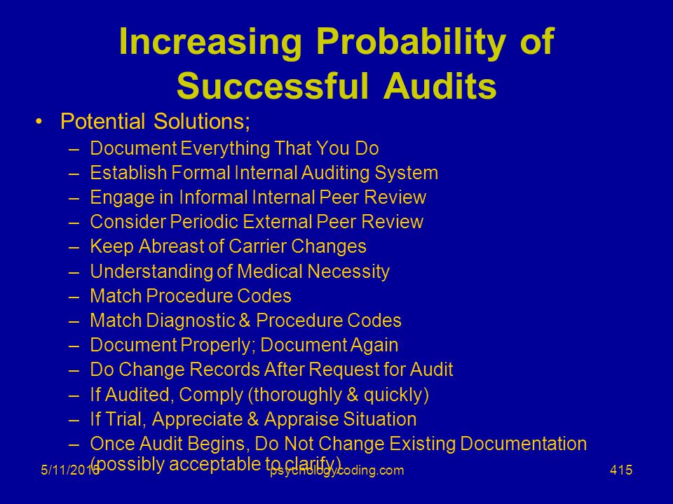 5/11/2015 Increasing Probability of Successful Audits Potential Solutions; –Document Everything That You Do –Establish Formal Internal Auditing System