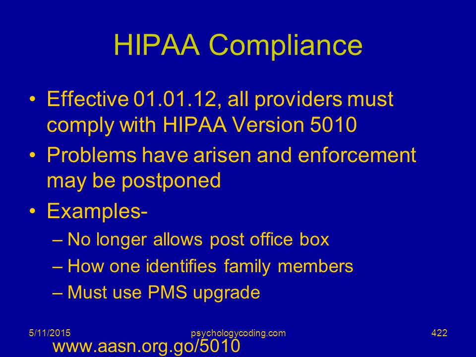 HIPAA Compliance Effective 01.01.12, all providers must comply with HIPAA Version 5010 Problems have arisen and enforcement may be postponed Examples-