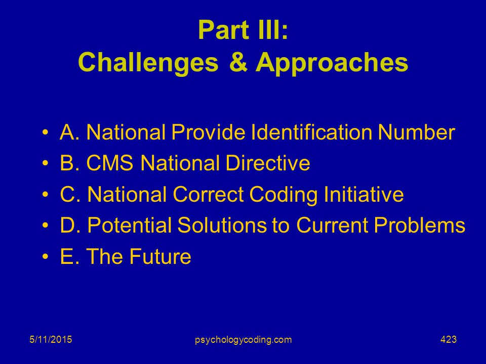 5/11/2015 Part III: Challenges & Approaches A. National Provide Identification Number B. CMS National Directive C. National Correct Coding Initiative