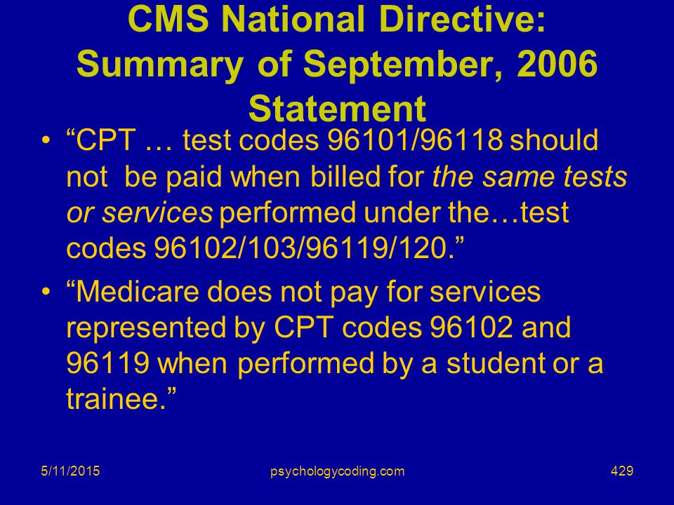 """5/11/2015 CMS National Directive: Summary of September, 2006 Statement """"CPT … test codes 96101/96118 should not be paid when billed for the same tests"""