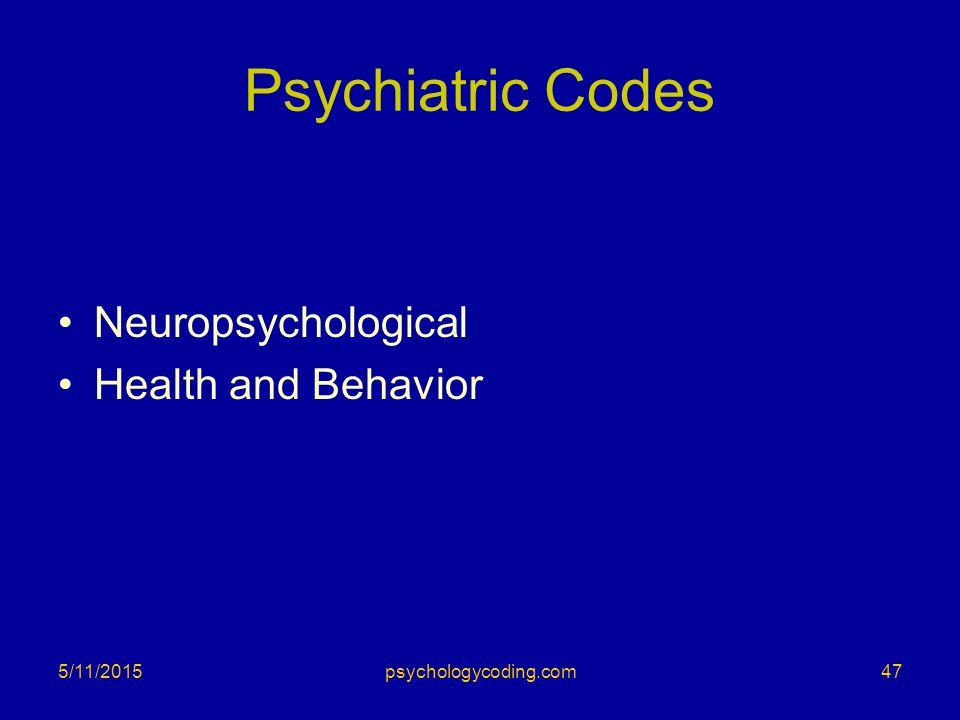 Psychiatric Codes Neuropsychological Health and Behavior 5/11/201547psychologycoding.com