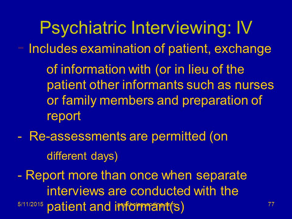 Psychiatric Interviewing: IV - Includes examination of patient, exchange of information with (or in lieu of the patient other informants such as nurse