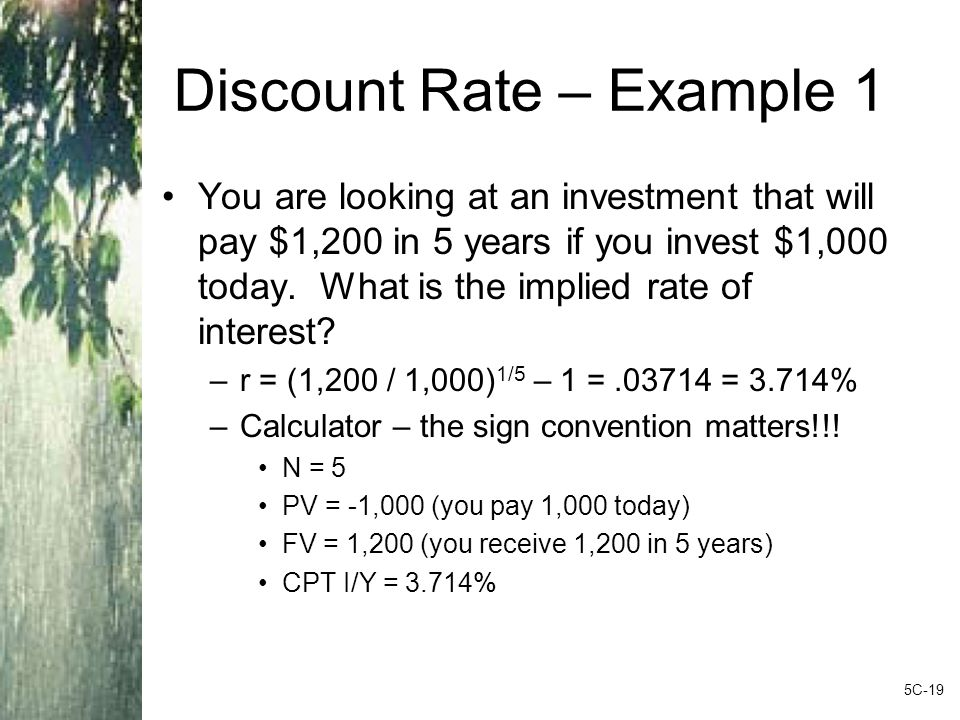 Discount Rate – Example 1 You are looking at an investment that will pay $1,200 in 5 years if you invest $1,000 today.