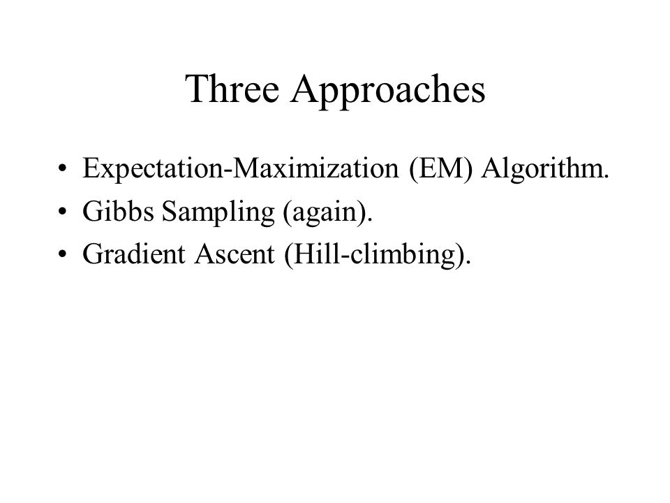 Three Approaches Expectation-Maximization (EM) Algorithm.