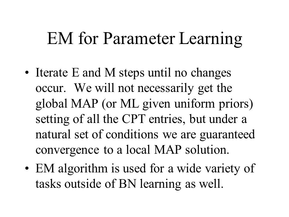 EM for Parameter Learning Iterate E and M steps until no changes occur.