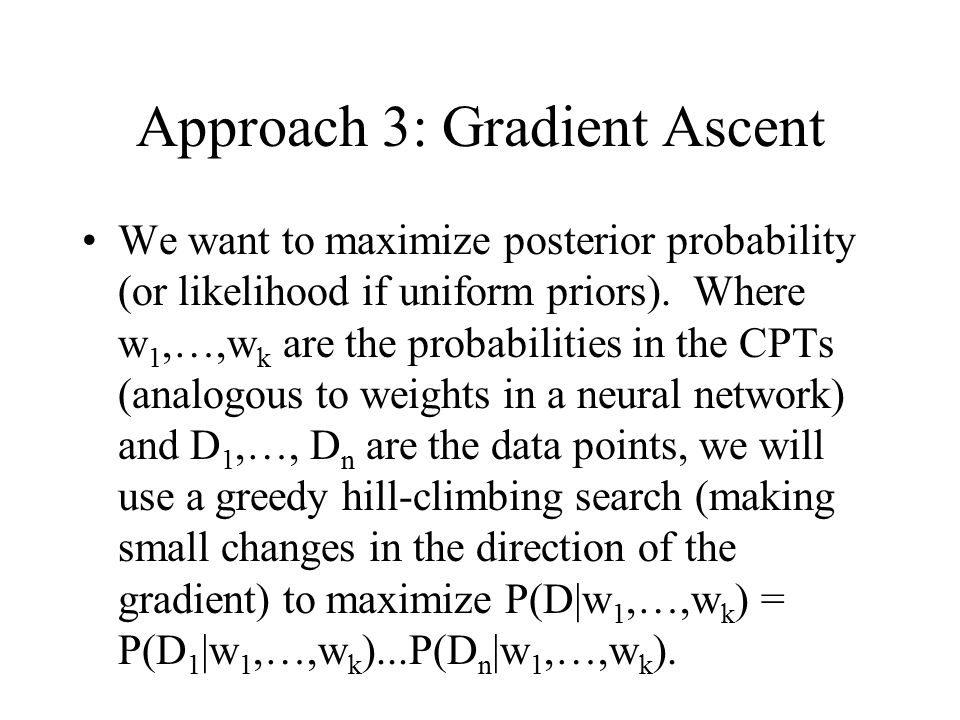 Approach 3: Gradient Ascent We want to maximize posterior probability (or likelihood if uniform priors).