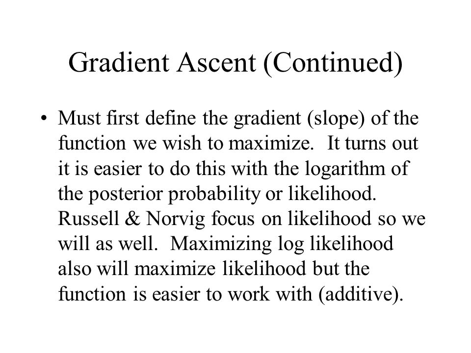 Gradient Ascent (Continued) Must first define the gradient (slope) of the function we wish to maximize.